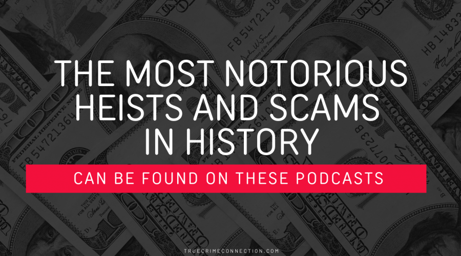 5 True Crime Podcasts That Cover the Most Notorious Heists and Scams in History